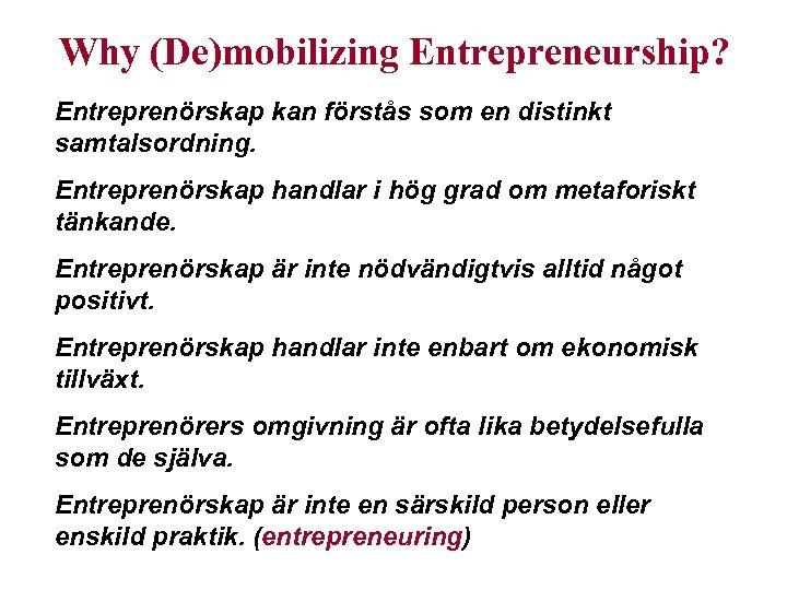 Why (De)mobilizing Entrepreneurship? Entreprenörskap kan förstås som en distinkt samtalsordning. Entreprenörskap handlar i hög