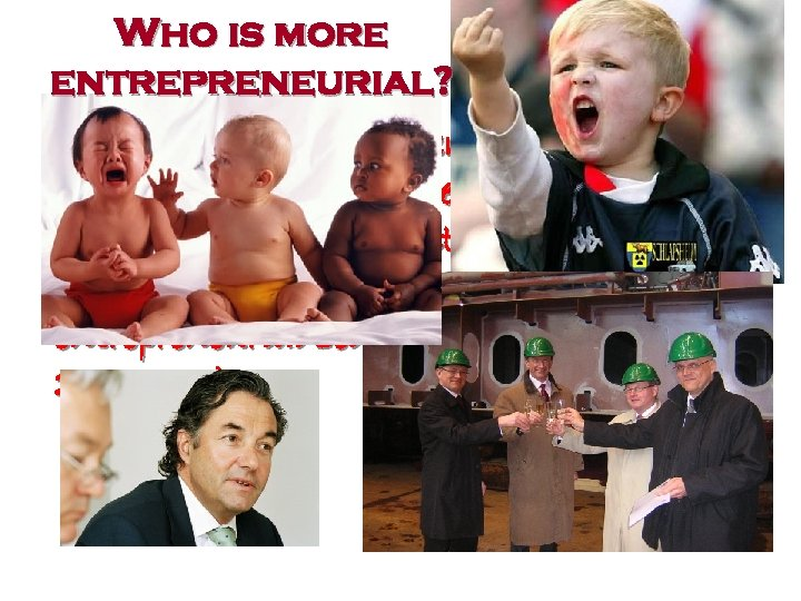 """Who is more entrepreneurial? """"… in order to promote entrepreneuring in society, the challenge"""