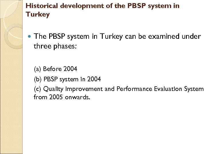 Historical development of the PBSP system in Turkey The PBSP system in Turkey can