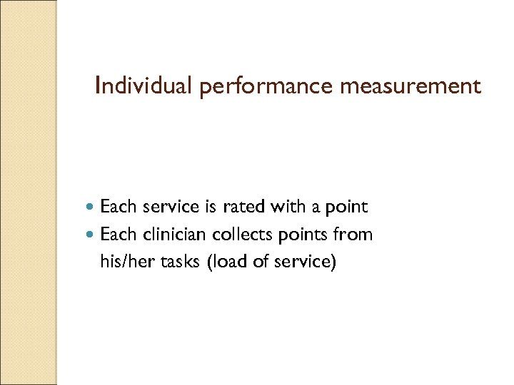 Individual performance measurement Each service is rated with a point Each clinician collects points