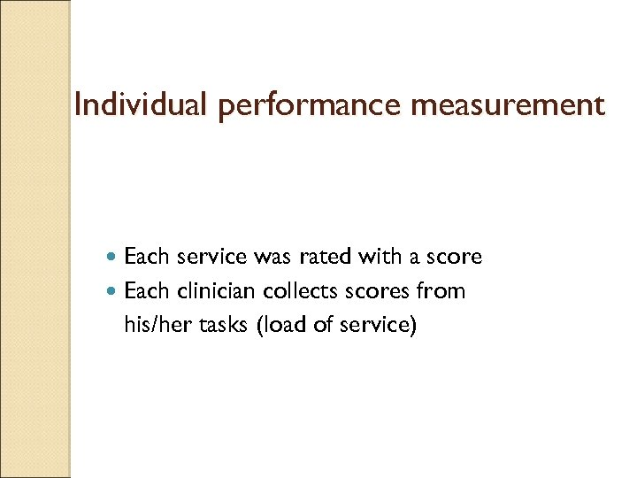 Individual performance measurement Each service was rated with a score Each clinician collects scores