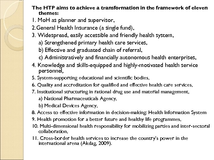 The HTP aims to achieve a transformation in the framework of eleven themes: 1.