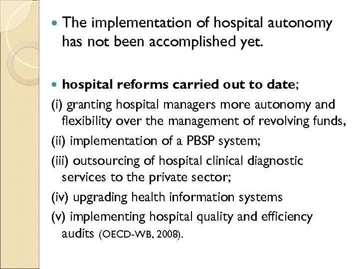 The implementation of hospital autonomy has not been accomplished yet. hospital reforms carried