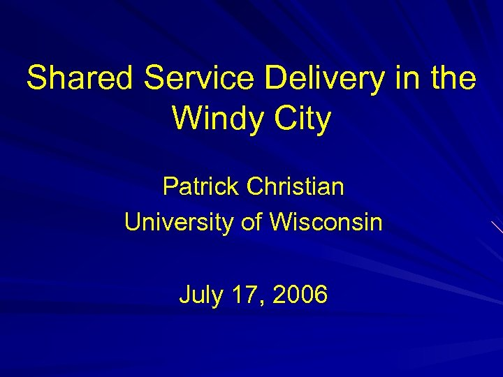 Shared Service Delivery in the Windy City Patrick Christian University of Wisconsin July 17,
