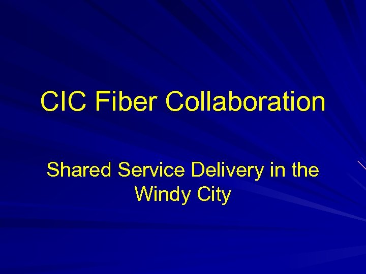 CIC Fiber Collaboration Shared Service Delivery in the Windy City