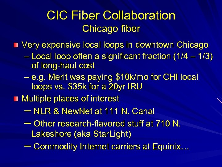 CIC Fiber Collaboration Chicago fiber Very expensive local loops in downtown Chicago – Local