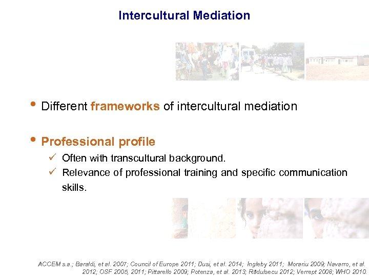 Intercultural Mediation • Different frameworks of intercultural mediation • Professional profile ü Often with