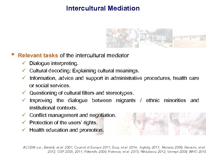 Intercultural Mediation • Relevant tasks of the intercultural mediator ü Dialogue interpreting. ü Cultural