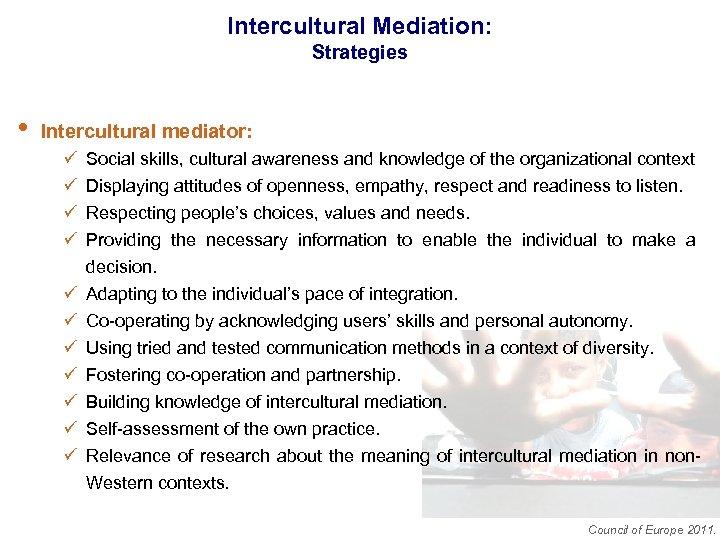 Intercultural Mediation: Strategies • Intercultural mediator: ü ü Social skills, cultural awareness and knowledge