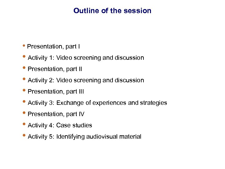 Outline of the session • Presentation, part I • Activity 1: Video screening and