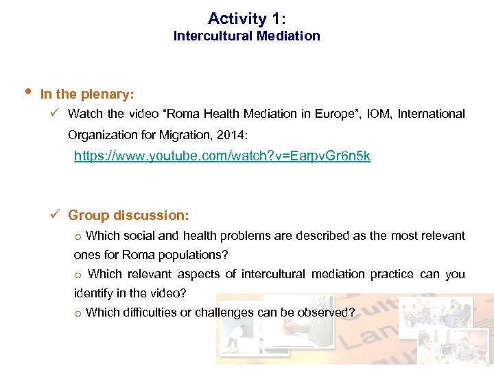 "Activity 1: Intercultural Mediation • In the plenary: ü Watch the video ""Roma Health"
