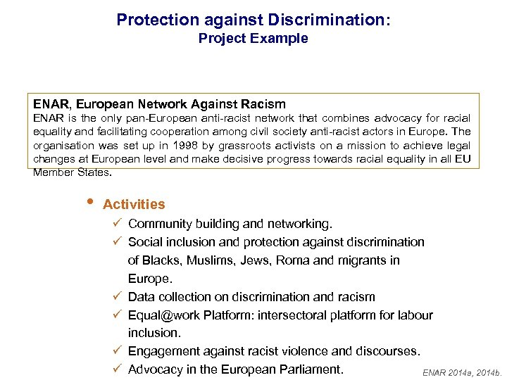 Protection against Discrimination: Project Example ENAR, European Network Against Racism ENAR is the only