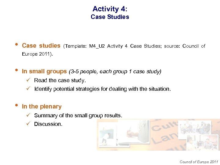 Activity 4: Case Studies • Case studies (Template: M 4_U 2 Activity 4 Case