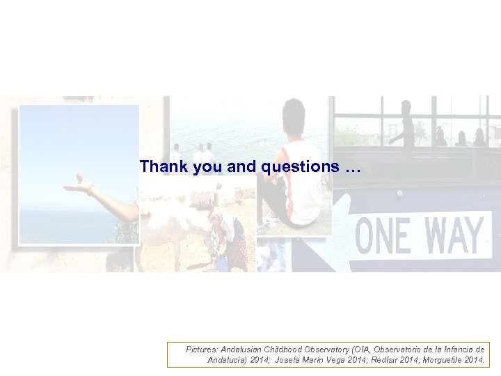 Thank you and questions … Pictures: Andalusian Childhood Observatory (OIA, Observatorio de la Infancia