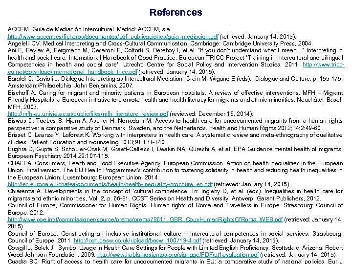 References ACCEM. Guía de Mediación Intercultural. Madrid: ACCEM, s. a. http: //www. accem. es/ficheros/documentos/pdf_publicaciones/guia_mediacion.