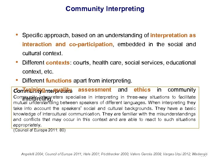 Community Interpreting • Specific approach, based on an understanding of interpretation as interaction and