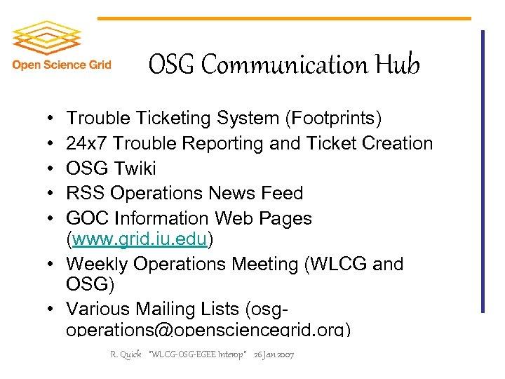 OSG Communication Hub • • • Trouble Ticketing System (Footprints) 24 x 7 Trouble