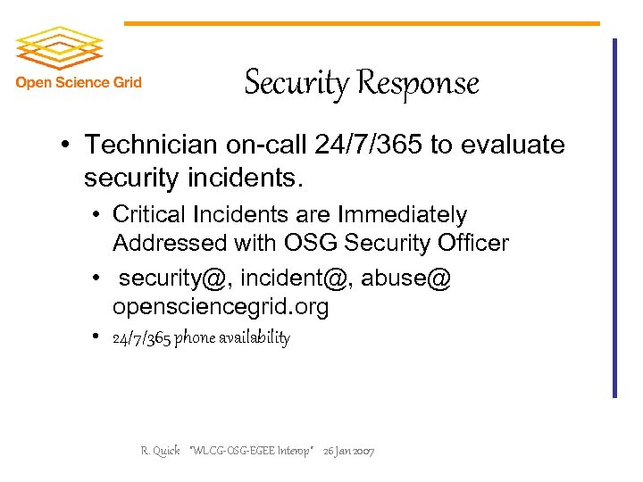 Security Response • Technician on-call 24/7/365 to evaluate security incidents. • Critical Incidents are