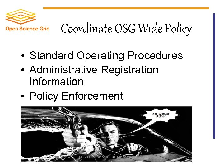 Coordinate OSG Wide Policy • Standard Operating Procedures • Administrative Registration Information • Policy