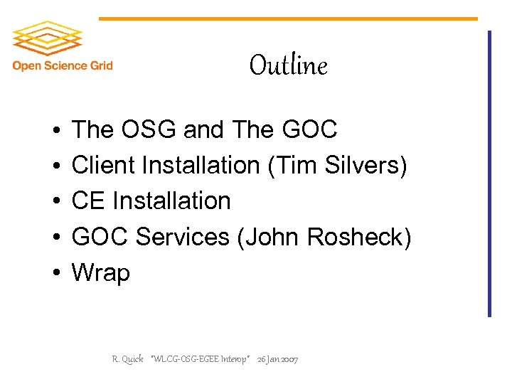 Outline • • • The OSG and The GOC Client Installation (Tim Silvers) CE