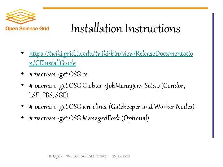 Installation Instructions • https: //twiki. grid. iu. edu/twiki/bin/view/Release. Documentatio n/CEInstall. Guide • # pacman