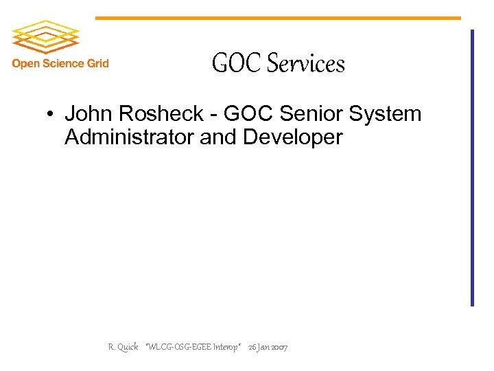 GOC Services • John Rosheck - GOC Senior System Administrator and Developer R. Quick