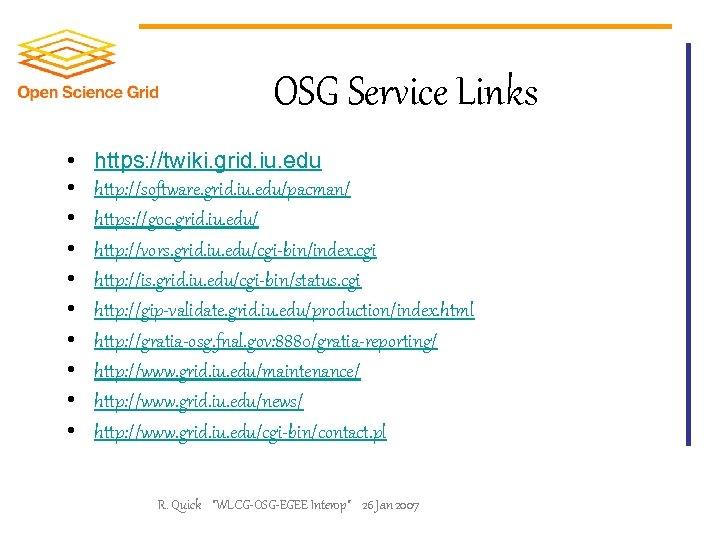 OSG Service Links • • • https: //twiki. grid. iu. edu http: //software. grid.