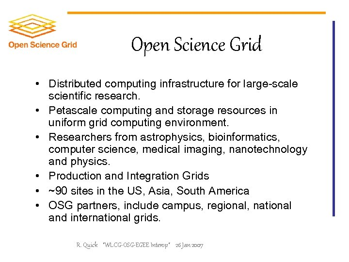 Open Science Grid • Distributed computing infrastructure for large-scale scientific research. • Petascale computing