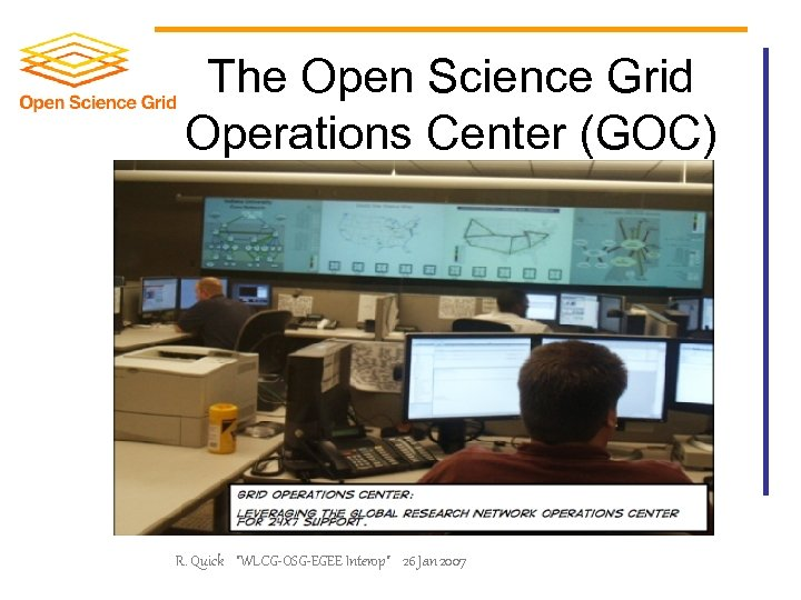 The Open Science Grid Operations Center (GOC) R. Quick