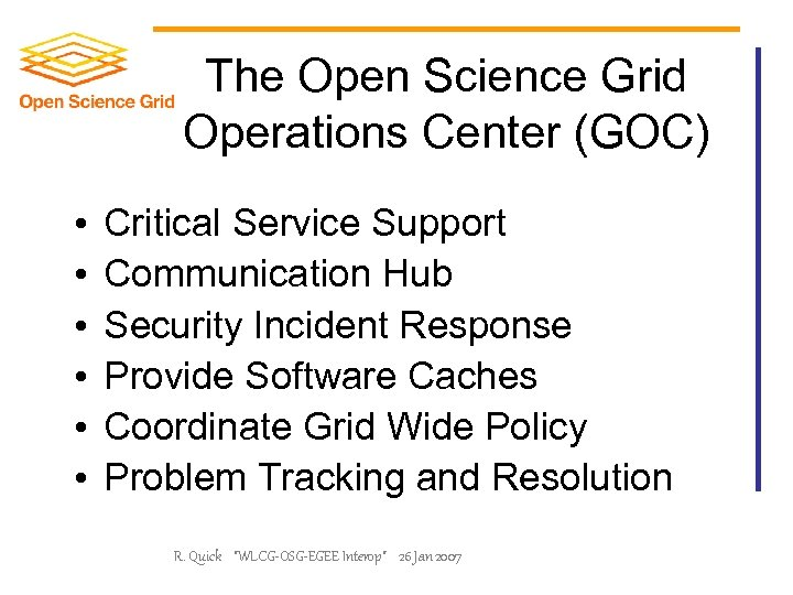The Open Science Grid Operations Center (GOC) • • • Critical Service Support Communication