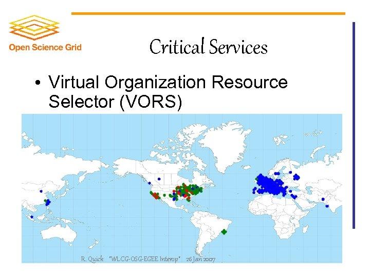 Critical Services • Virtual Organization Resource Selector (VORS) R. Quick