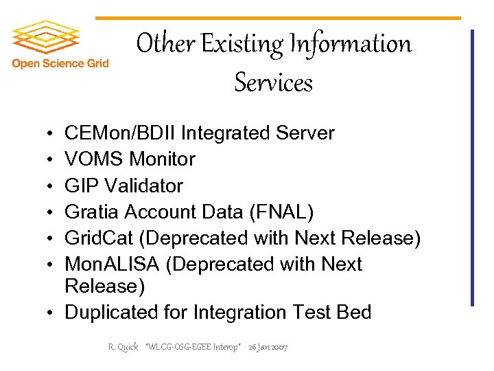 Other Existing Information Services • • • CEMon/BDII Integrated Server VOMS Monitor GIP Validator