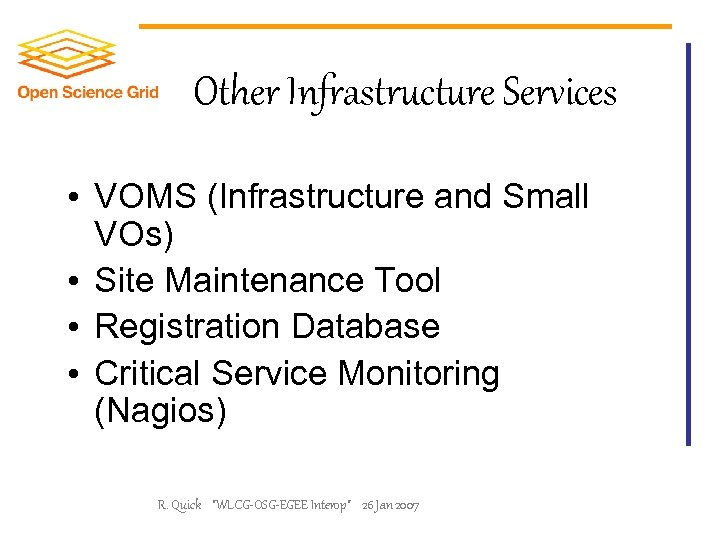 Other Infrastructure Services • VOMS (Infrastructure and Small VOs) • Site Maintenance Tool •