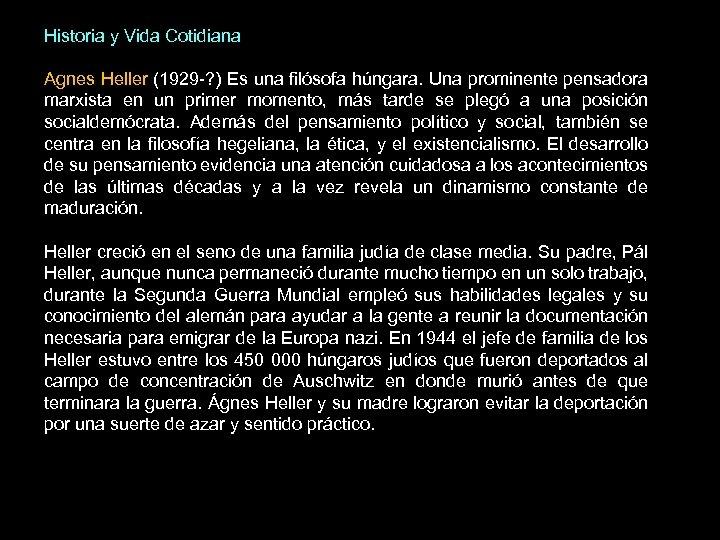 Historia y Vida Cotidiana Agnes Heller (1929 -? ) Es una filósofa húngara. Una