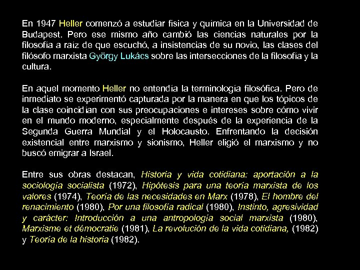 En 1947 Heller comenzó a estudiar física y química en la Universidad de Budapest.