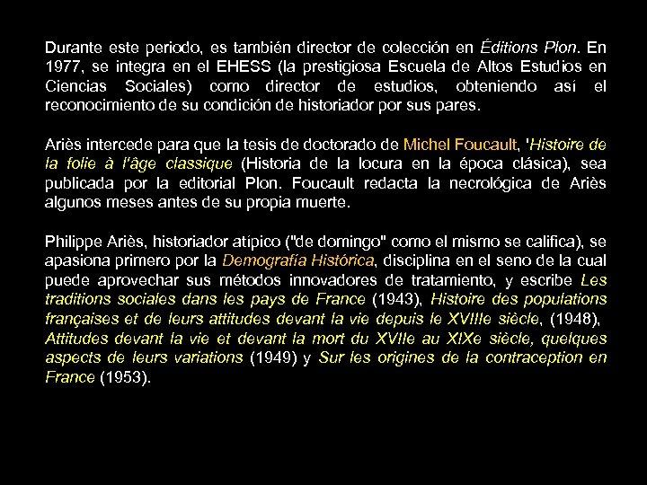 Durante este periodo, es también director de colección en Éditions Plon. En 1977, se