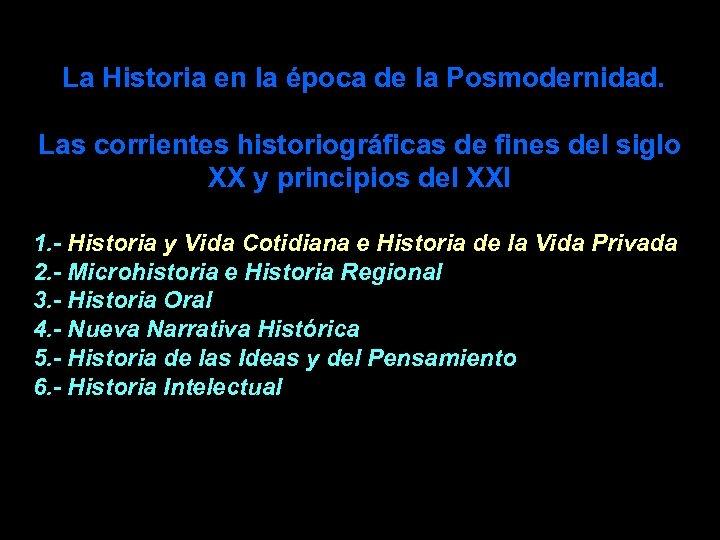 La Historia en la época de la Posmodernidad. Las corrientes historiográficas de fines del
