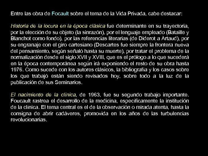 Entre las obra de Focault sobre el tema de la Vida Privada, cabe destacar: