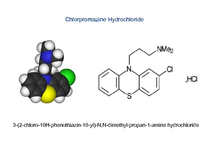 Chlorpromazine Hydrochloride 3 -(2 -chloro-10 H-phenothiazin-10 -yl)-N, N-dimethyl-propan-1 -amine hydrochloride