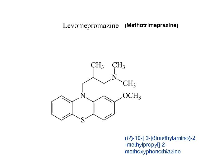 (Methotrimeprazine) (R)-10 -[ 3 -(dimethylamino)-2 -methylpropyl]-2 methoxyphenothiazine
