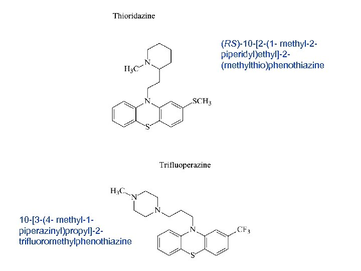 (RS)-10 -[2 -(1 - methyl-2 piperidyl)ethyl]-2(methylthio)phenothiazine 10 -[3 -(4 - methyl-1 piperazinyl)propyl]-2 trifluoromethylphenothiazine