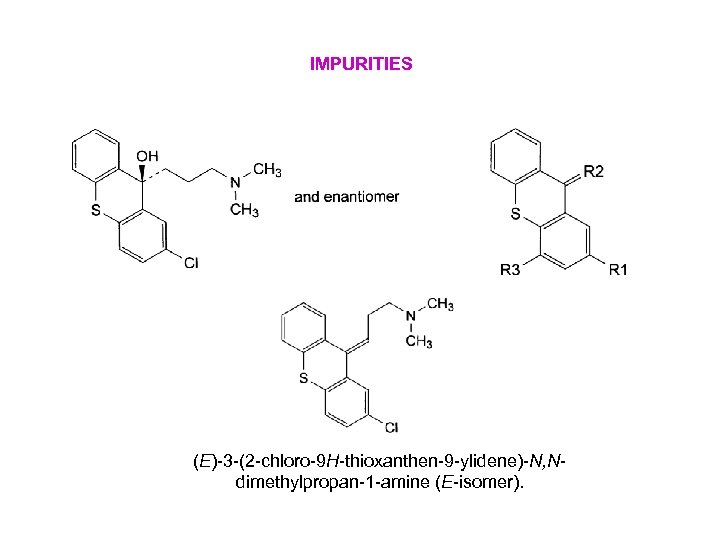 IMPURITIES (E)-3 -(2 -chloro-9 H-thioxanthen-9 -ylidene)-N, Ndimethylpropan-1 -amine (E-isomer).