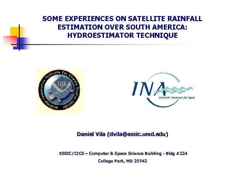 SOME EXPERIENCES ON SATELLITE RAINFALL ESTIMATION OVER SOUTH AMERICA: HYDROESTIMATOR TECHNIQUE Daniel Vila (dvila@essic.