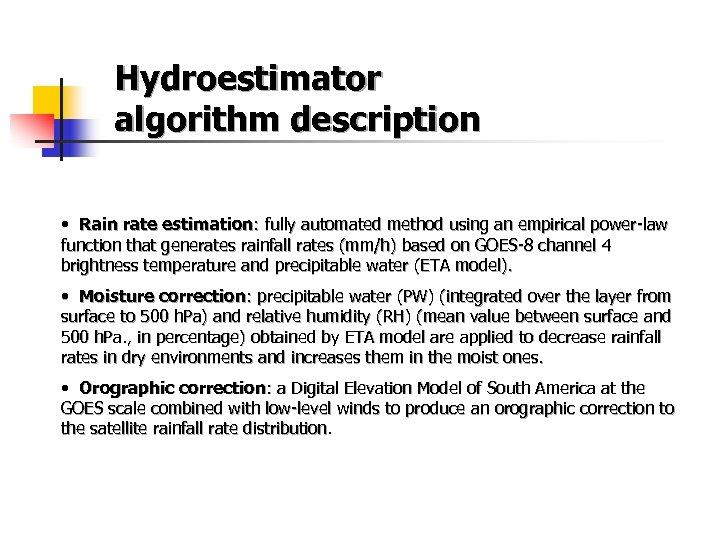Hydroestimator algorithm description • Rain rate estimation: fully automated method using an empirical power-law
