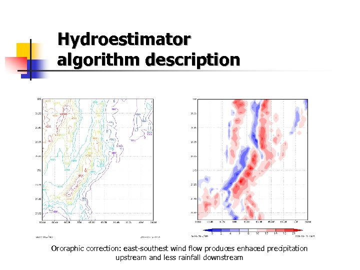 Hydroestimator algorithm description Ororaphic correction: east-southest wind flow produces enhaced precipitation upstream and less