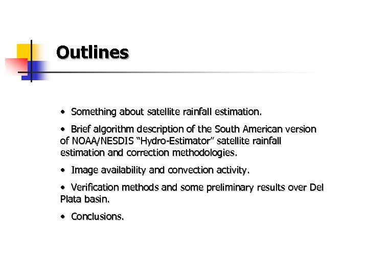 Outlines • Something about satellite rainfall estimation. • Brief algorithm description of the South