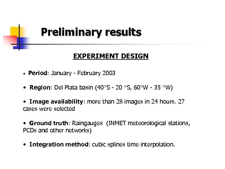 Preliminary results EXPERIMENT DESIGN • Period: January - February 2003 • Region: Del