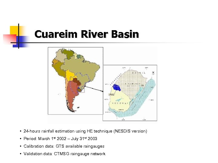 Cuareim River Basin • 24 -hours rainfall estimation using HE technique (NESDIS version) •