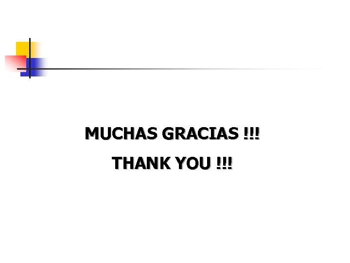 MUCHAS GRACIAS !!! THANK YOU !!!
