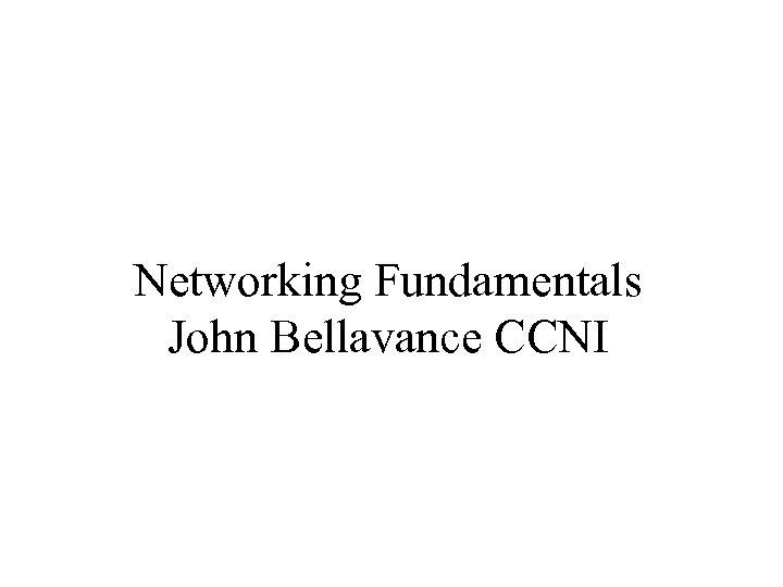Networking Fundamentals John Bellavance CCNI
